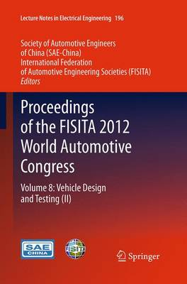Proceedings of the FISITA 2012 World Automotive Congress: Volume 8: Vehicle Design and Testing (II) - Lecture Notes in Electrical Engineering 196 (Paperback)