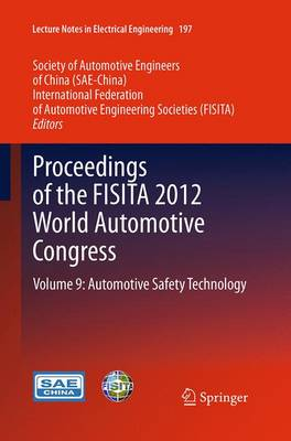 Proceedings of the FISITA 2012 World Automotive Congress: Volume 9: Automotive Safety Technology - Lecture Notes in Electrical Engineering 197 (Paperback)