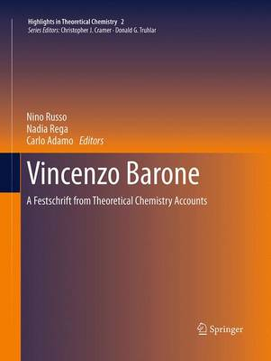 Vincenzo Barone: A Festschrift from Theoretical Chemistry Accounts - Highlights in Theoretical Chemistry 2 (Paperback)