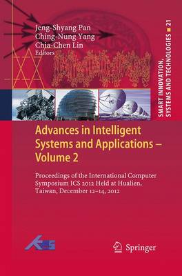 Advances in Intelligent Systems and Applications - Volume 2: Proceedings of the International Computer Symposium ICS 2012 Held at Hualien, Taiwan, December 12-14, 2012 - Smart Innovation, Systems and Technologies 21 (Paperback)