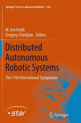 Distributed Autonomous Robotic Systems: The 11th International Symposium - Springer Tracts in Advanced Robotics 104 (Paperback)