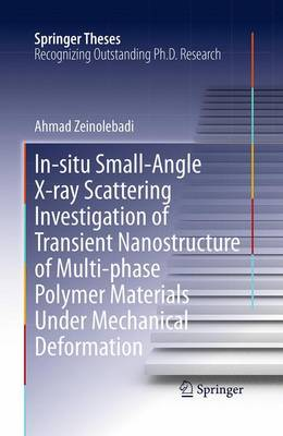In-situ Small-Angle X-ray Scattering Investigation of Transient Nanostructure of Multi-phase Polymer Materials Under Mechanical Deformation - Springer Theses (Paperback)