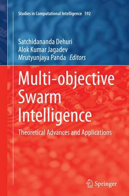 Multi-objective Swarm Intelligence: Theoretical Advances and Applications - Studies in Computational Intelligence 592 (Paperback)