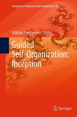 Guided Self-Organization: Inception - Emergence, Complexity and Computation 9 (Paperback)