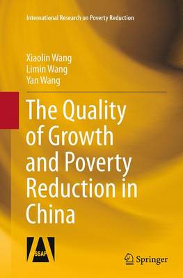 The Quality of Growth and Poverty Reduction in China - International Research on Poverty Reduction (Paperback)