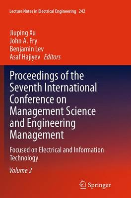 Proceedings of the Seventh International Conference on Management Science and Engineering Management: Focused on Electrical and Information Technology Volume II - Lecture Notes in Electrical Engineering 242 (Paperback)