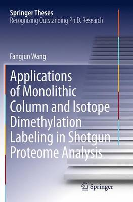 Applications of Monolithic Column and Isotope Dimethylation Labeling in Shotgun Proteome Analysis - Springer Theses (Paperback)