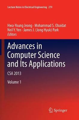 Advances in Computer Science and its Applications: CSA 2013 - Lecture Notes in Electrical Engineering 279 (Paperback)