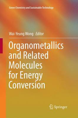Organometallics and Related Molecules for Energy Conversion - Green Chemistry and Sustainable Technology (Paperback)