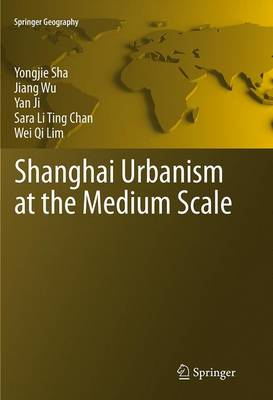 Shanghai Urbanism at the Medium Scale - Springer Geography (Paperback)