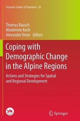 Coping with Demographic Change in the Alpine Regions: Actions and Strategies for Spatial and Regional Development - European Studies of Population 23 (Paperback)