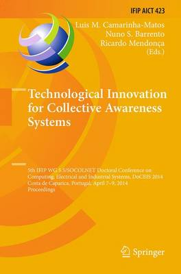 Technological Innovation for Collective Awareness Systems: 5th IFIP WG 5.5/SOCOLNET Doctoral Conference on Computing, Electrical and Industrial Systems, DoCEIS 2014, Costa de Caparica, Portugal, April 7-9, 2014, Proceedings - IFIP Advances in Information and Communication Technology 423 (Paperback)