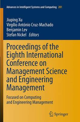Proceedings of the Eighth International Conference on Management Science and Engineering Management: Focused on Computing and Engineering Management - Advances in Intelligent Systems and Computing 281 (Paperback)