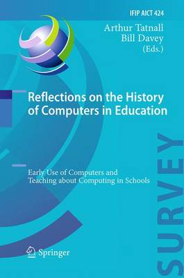 Reflections on the History of Computers in Education: Early Use of Computers and Teaching about Computing in Schools - IFIP Advances in Information and Communication Technology 424 (Paperback)