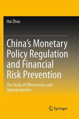 China's Monetary Policy Regulation and Financial Risk Prevention: The Study of Effectiveness and Appropriateness (Paperback)