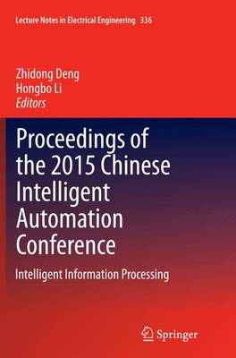Proceedings of the 2015 Chinese Intelligent Automation Conference: Intelligent Information Processing - Lecture Notes in Electrical Engineering 336 (Paperback)