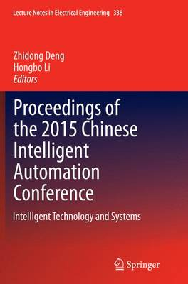 Proceedings of the 2015 Chinese Intelligent Automation Conference: Intelligent Technology and Systems - Lecture Notes in Electrical Engineering 338 (Paperback)
