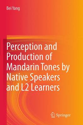 Perception and Production of Mandarin Tones by Native Speakers and L2 Learners (Paperback)
