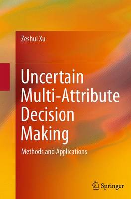 Uncertain Multi-Attribute Decision Making: Methods and Applications (Paperback)