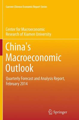 China's Macroeconomic Outlook: Quarterly Forecast and Analysis Report, February 2014 - Current Chinese Economic Report Series (Paperback)