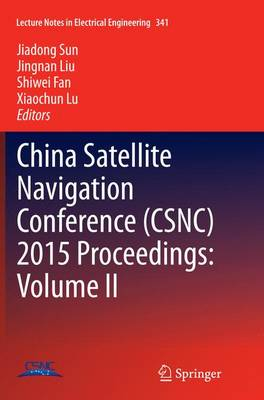 China Satellite Navigation Conference (CSNC) 2015 Proceedings: Volume II - Lecture Notes in Electrical Engineering 341 (Paperback)