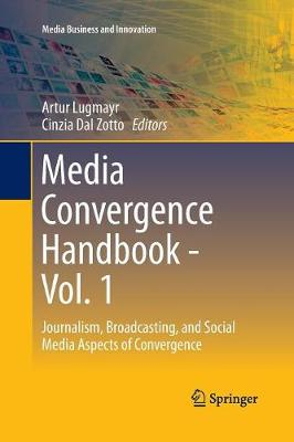 Media Convergence Handbook - Vol. 1: Journalism, Broadcasting, and Social Media Aspects of Convergence - Media Business and Innovation (Paperback)