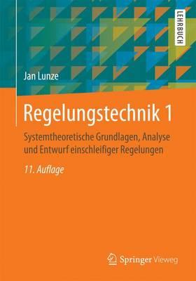 Regelungstechnik 1: Systemtheoretische Grundlagen, Analyse Und Entwurf Einschleifiger Regelungen - Springer-Lehrbuch (Paperback)