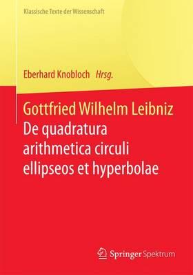 Gottfried Wilhelm Leibniz: de Quadratura Arithmetica Circuli Ellipseos Et Hyperbolae Cujus Corollarium Est Trigonometria Sine Tabulis - Klassische Texte Der Wissenschaft (Paperback)