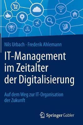 It-Management Im Zeitalter Der Digitalisierung: Auf Dem Weg Zur It-Organisation Der Zukunft (Hardback)