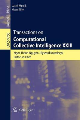 Transactions on Computational Collective Intelligence XXIII - Lecture Notes in Computer Science 9760 (Paperback)