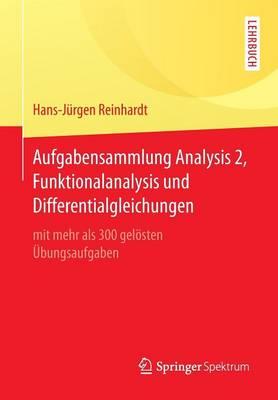 Aufgabensammlung Analysis 2, Funktionalanalysis Und Differentialgleichungen: Mit Mehr ALS 300 Gel sten  bungsaufgaben (Paperback)