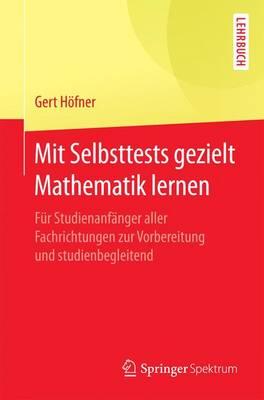 Mit Selbsttests Gezielt Mathematik Lernen: F�r Studienanf�nger Aller Fachrichtungen Zur Vorbereitung Und Studienbegleitend (Paperback)