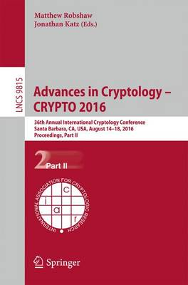 Advances in Cryptology - CRYPTO 2016: 36th Annual International Cryptology Conference, Santa Barbara, CA, USA, August 14-18, 2016, Proceedings, Part II - Lecture Notes in Computer Science 9815 (Paperback)