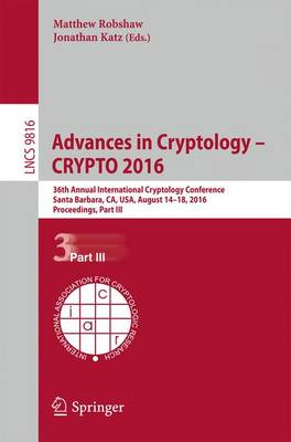 Advances in Cryptology - CRYPTO 2016: 36th Annual International Cryptology Conference, Santa Barbara, CA, USA, August 14-18, 2016, Proceedings, Part III - Lecture Notes in Computer Science 9816 (Paperback)