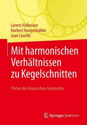Mit Harmonischen Verh ltnissen Zu Kegelschnitten: Perlen Der Klassischen Geometrie (Paperback)