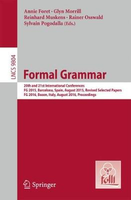 Formal Grammar: 20th and 21st International Conferences, FG 2015, Barcelona, Spain, August 2015,  Revised Selected Papers. FG 2016, Bozen, Italy, August 2016, Proceedings - Lecture Notes in Computer Science 9804 (Paperback)