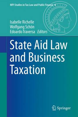 State Aid Law and Business Taxation - MPI Studies in Tax Law and Public Finance 6 (Hardback)
