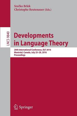 Developments in Language Theory: 20th International Conference, DLT 2016, Montreal, Canada, July 25-28, 2016, Proceedings - Lecture Notes in Computer Science 9840 (Paperback)