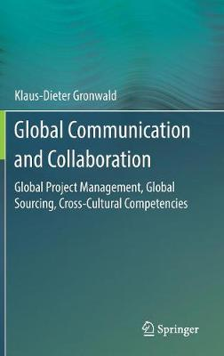 Global Communication and Collaboration: Global Project Management, Global Sourcing, Cross-Cultural Competencies (Hardback)