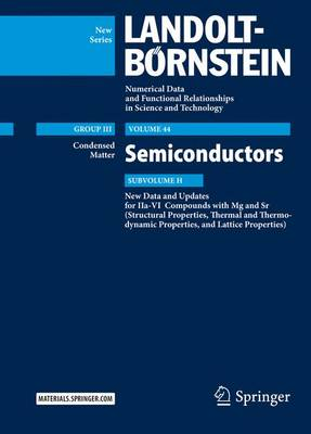 Semiconductors: New Data and Updates for IIa-VI Compounds with Mg and Sr (Structural Properties, Thermal and Thermodynamic Properties, and Lattice Properties) - Landolt-Boernstein: Numerical Data and Functional Relationships in Science and Technology - New Series 44H (Hardback)