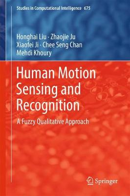 Human Motion Sensing and Recognition: A Fuzzy Qualitative Approach - Studies in Computational Intelligence 675 (Hardback)