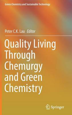 Quality Living Through Chemurgy and Green Chemistry - Green Chemistry and Sustainable Technology (Hardback)