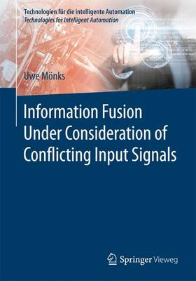 Information Fusion Under Consideration of Conflicting Input Signals - Technologien fur die intelligente Automation (Paperback)