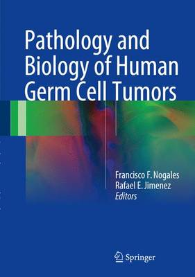 Pathology and Biology of Human Germ Cell Tumors (Hardback)