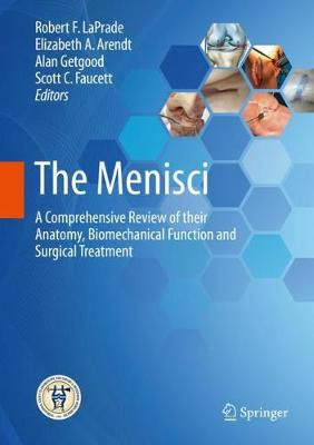 The Menisci: A Comprehensive Review of their Anatomy, Biomechanical Function and Surgical Treatment (Hardback)