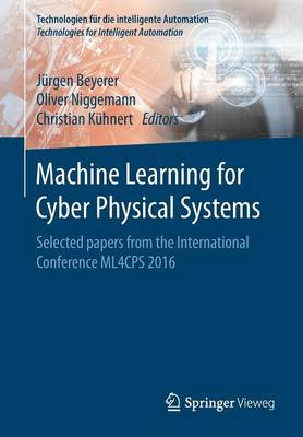 Machine Learning for Cyber Physical Systems: Selected papers from the International Conference ML4CPS 2016 - Technologien fur die intelligente Automation 3 (Paperback)