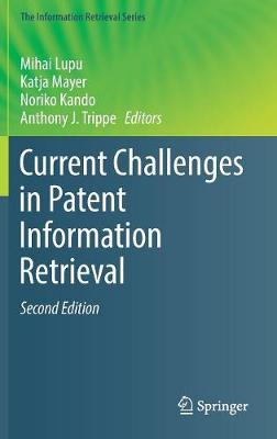 Current Challenges in Patent Information Retrieval - The Information Retrieval Series 37 (Hardback)