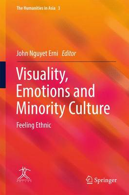 Visuality, Emotions and Minority Culture: Feeling Ethnic - The Humanities in Asia 3 (Hardback)