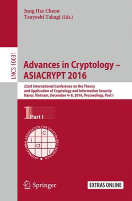 Advances in Cryptology - ASIACRYPT 2016: 22nd International Conference on the Theory and Application of Cryptology and Information Security, Hanoi, Vietnam, December 4-8, 2016, Proceedings, Part I - Security and Cryptology 10031 (Paperback)