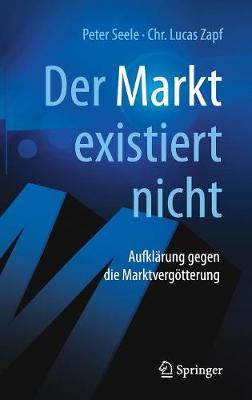"""""""Der Markt"""" Existiert Nicht: Aufkl�rung Gegen Die Marktverg�tterung (Hardback)"""